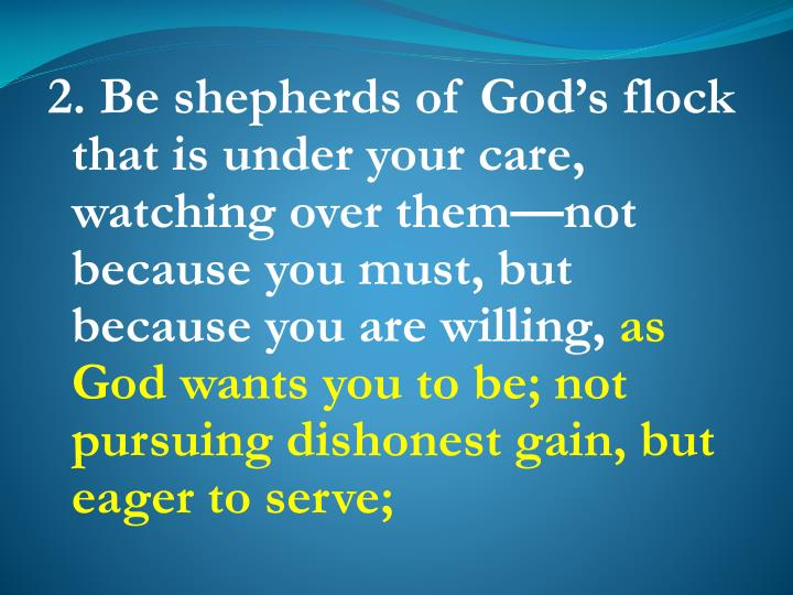 2. Be shepherds of God's flock that is under your care, watching over them—not because you must, but because you are willing,