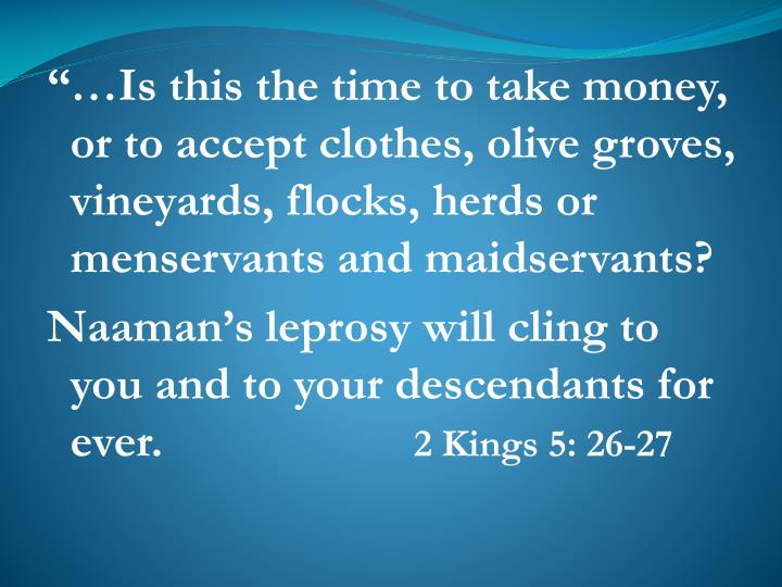 """…Is this the time to take money, or to accept clothes, olive groves, vineyards, flocks, herds or menservants and maidservants?"