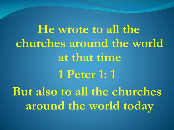 He wrote to all the churches around the world at that time