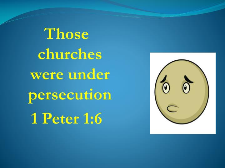 Those churches were under persecution
