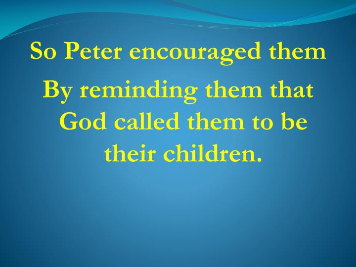 So Peter encouraged them