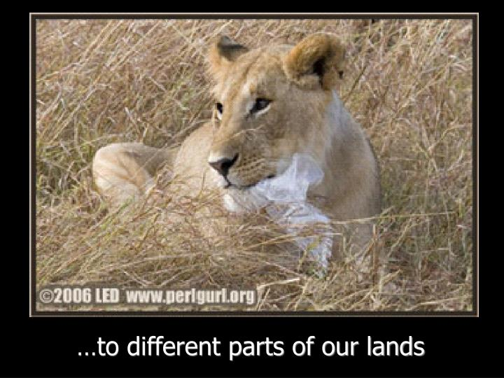 …to different parts of our lands