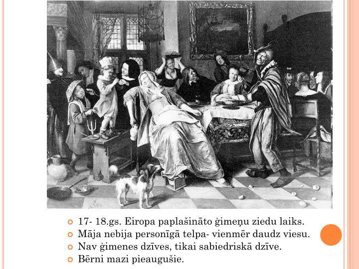 17- 18.gs. Eiropa paplašināto ģimeņu ziedu laiks.