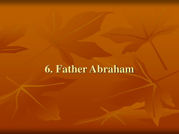 6. Father Abraham