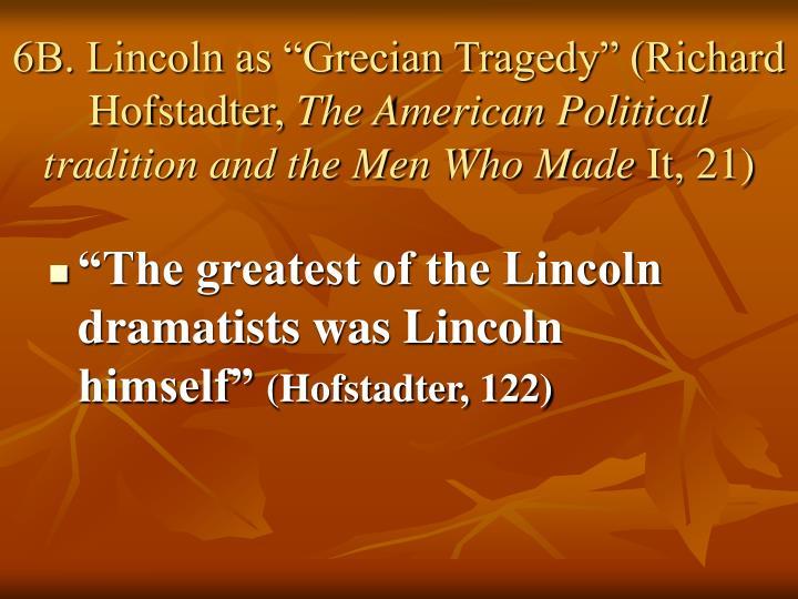 "6B. Lincoln as ""Grecian Tragedy"" (Richard Hofstadter,"