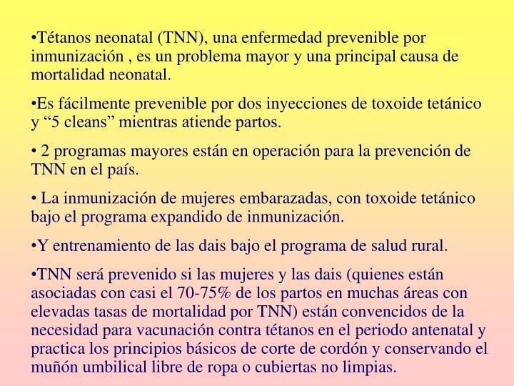 Tétanos neonatal (TNN), una enfermedad prevenible por inmunización , es un problema mayor y una principal causa de mortalidad neonatal.