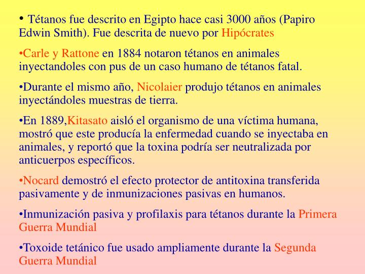 Tétanos fue descrito en Egipto hace casi 3000 años (Papiro Edwin Smith). Fue descrita de nuevo por