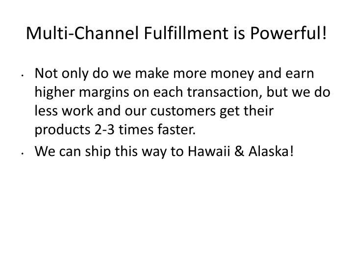 Multi-Channel Fulfillment is Powerful!