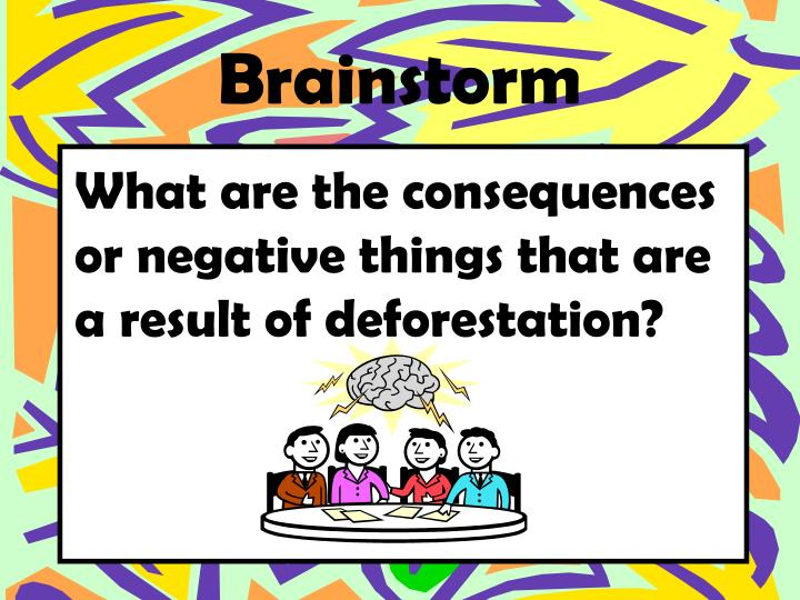 What are the consequences or negative things that are a result of deforestation?