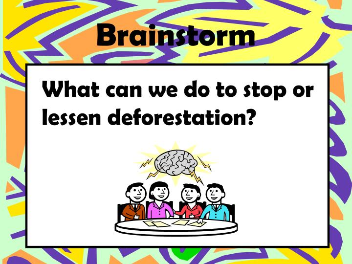 What can we do to stop or lessen deforestation?