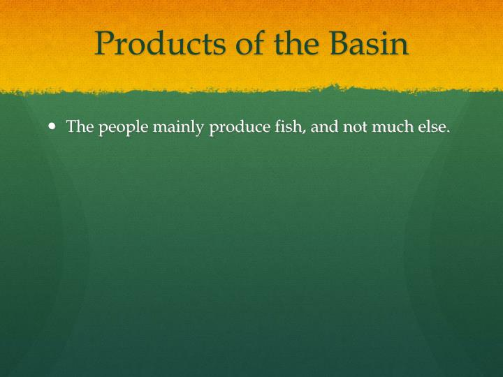 Products of the Basin