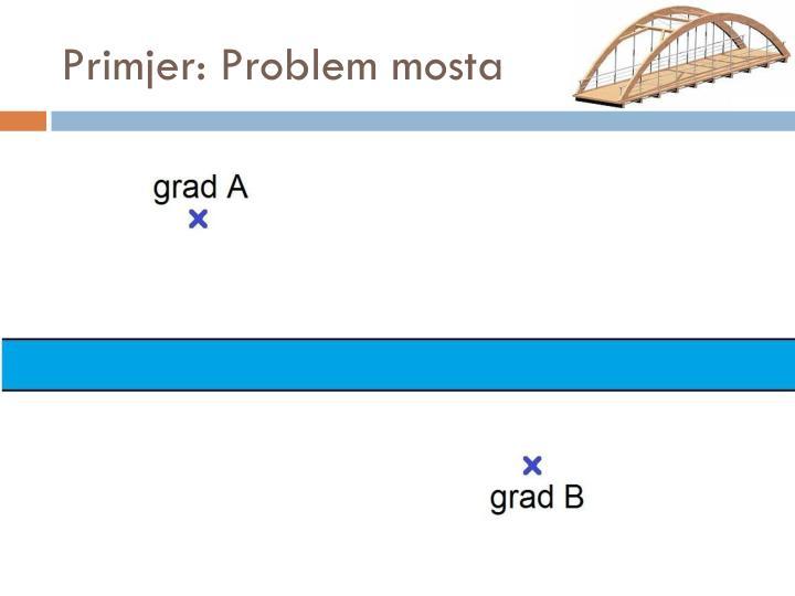 Primjer: Problem mosta