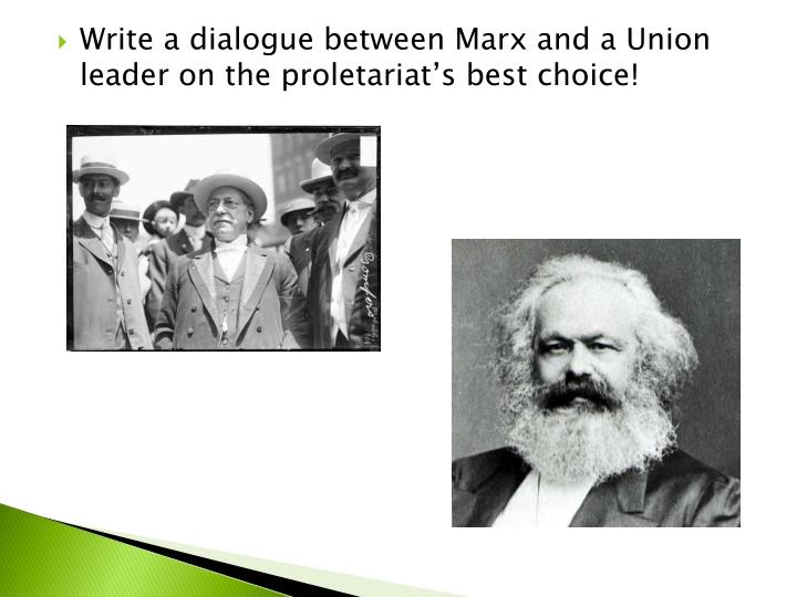 Write a dialogue between Marx and a Union leader on the proletariat's best choice!