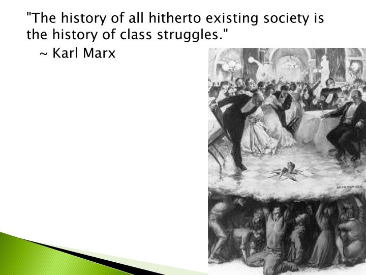 """""""The history of all hitherto existing society is the history of class struggles."""""""