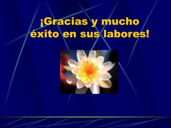 ¡Gracias y mucho éxito en sus labores!