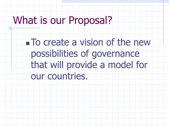 What is our Proposal?