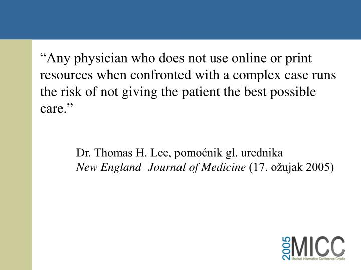 """""""Any physician who does not use online or print resources when confronted with a complex case runs the risk of not giving the patient the best possible care."""""""