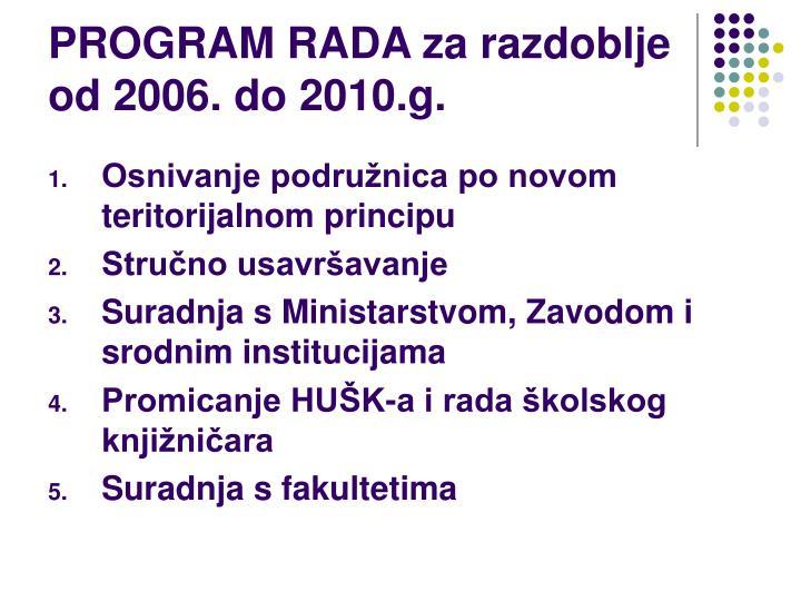 PROGRAM RADA za razdoblje od 2006. do 2010.g.