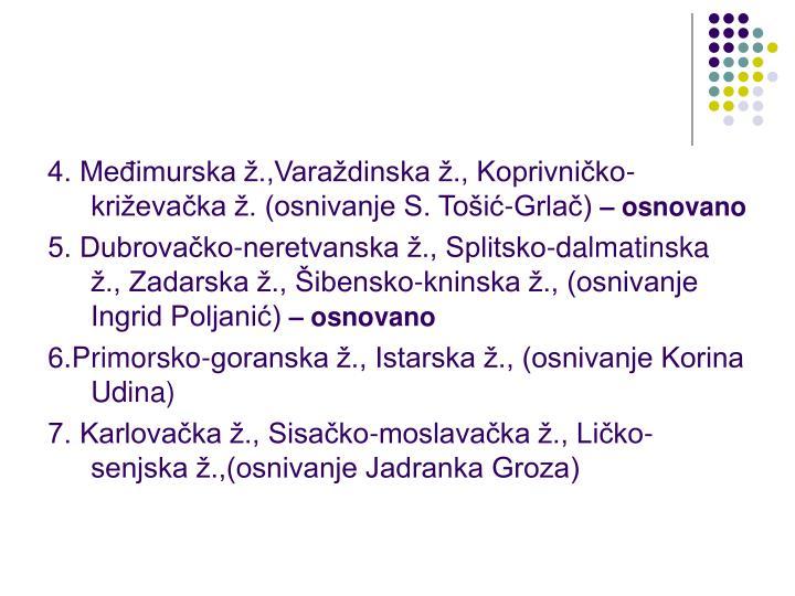4. Međimurska ž.,Varaždinska ž., Koprivničko-križevačka ž. (osnivanje S. Tošić-Grlač)