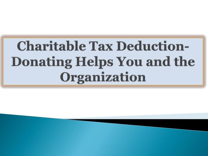 Charitable Tax Deduction-Donating Helps You and the Organization