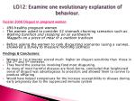 lo12 examine one evolutionary explanation of behaviour3
