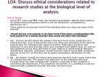 lo4 discuss ethical considerations related to research studies at the biological level of analysis4