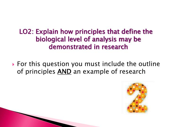 LO2: Explain how principles that define the biological level of analysis may be demonstrated in research