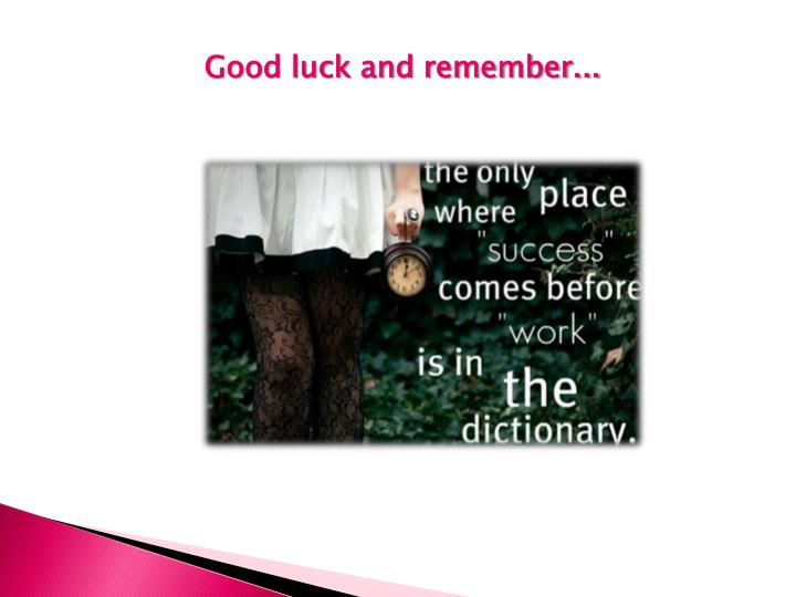 Good luck and remember...