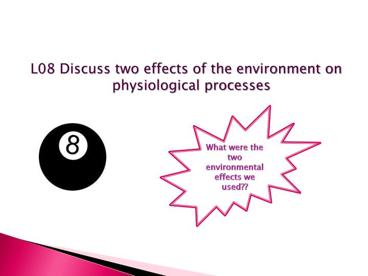 L08 Discuss two effects of the environment on physiological processes