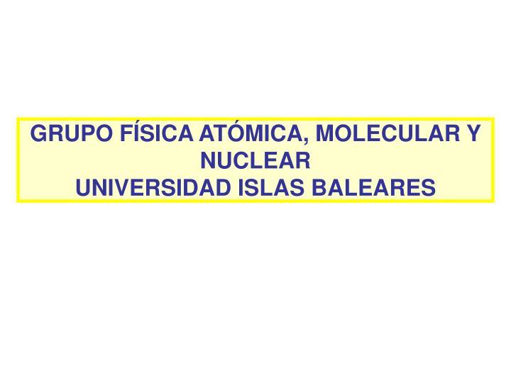 GRUPO FÍSICA ATÓMICA, MOLECULAR Y NUCLEAR