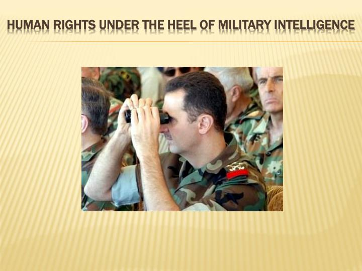 Human Rights under the Heel of Military Intelligence