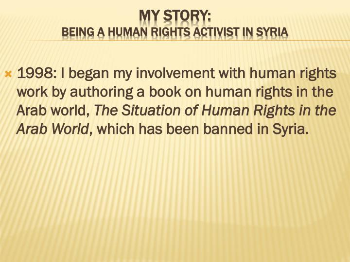 1998: I began my involvement with human rights work by authoring a book on human rights in the Arab world,