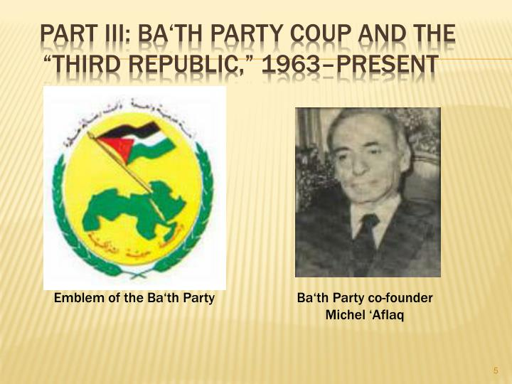 "Part III: Ba'th Party Coup and the ""Third Republic,"" 1963–present"