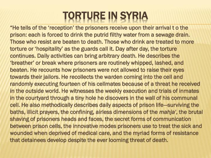 """He tells of the 'reception' the prisoners receive upon their arrival t o the prison: each is forced to drink the putrid filthy water from a sewage drain. Those who resist are beaten to death. Those who drink are treated to more torture or 'hospitality' as the guards call it. Day after day, the torture continues. Daily activities can bring arbitrary death. He describes the 'breather' or break where prisoners are routinely whipped, lashed, and beaten. He recounts how prisoners were not allowed to raise their eyes towards their jailors. He recollects the warden coming into the cell and randomly executing fourteen of his cellmates because of a threat he received in the outside world. He witnesses the weekly execution and trials of inmates in the courtyard through a tiny hole he discovers in the wall of his communal cell. He also methodically describes daily aspects of prison life—surviving the baths, illicit prayers, the confining, airless dimensions of the"