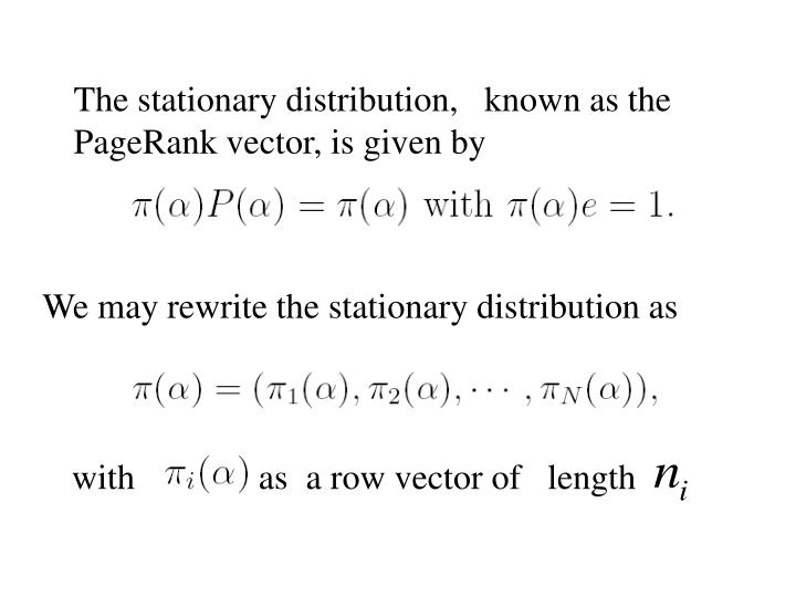 The stationary distribution,   known as the PageRank vector, is given by