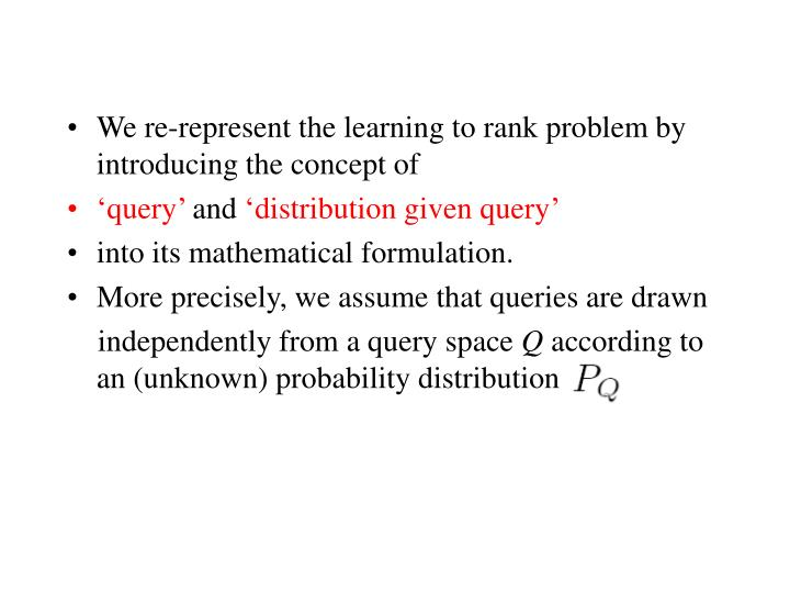 We re-represent the learning to rank problem by introducing the concept of