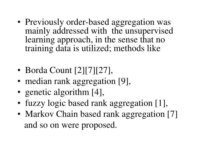 Previously order-based aggregation was mainly addressed with  the unsupervised learning approach, in the sense that no training data is utilized; methods like