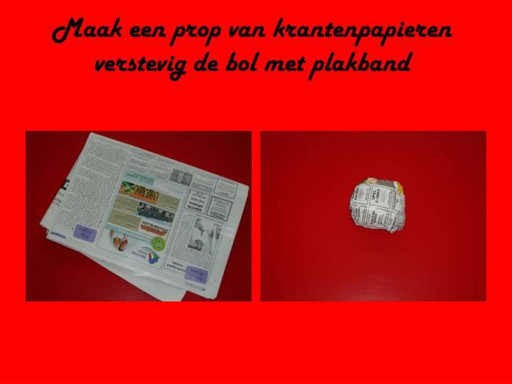 Maak een prop van krantenpapieren verstevig de bol met plakband