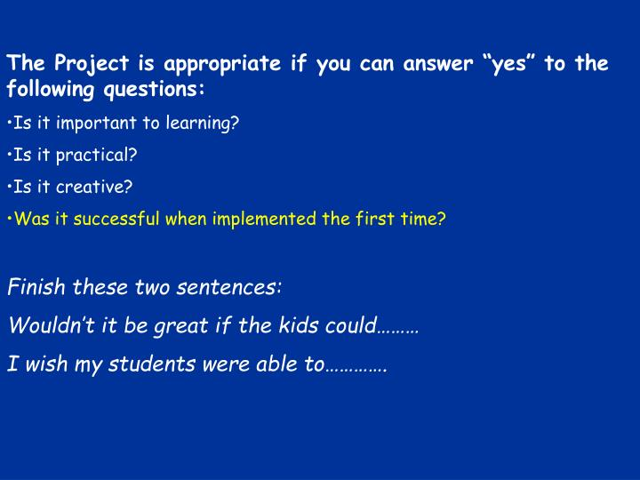 """The Project is appropriate if you can answer """"yes"""" to the following questions:"""