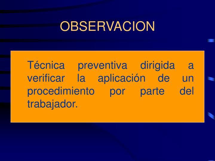 Técnica preventiva dirigida a verificar la aplicación de un procedimiento por parte del trabajador.