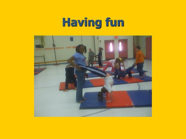 Having fun