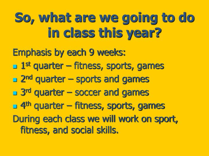 So, what are we going to do in class this year?