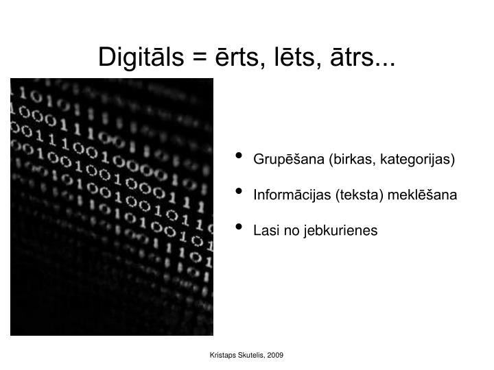 Digitāls = ērts, lēts, ātrs...