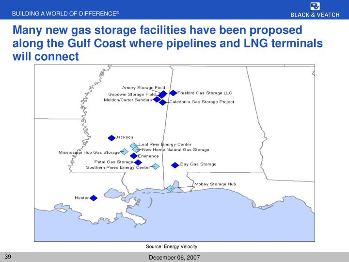 Many new gas storage facilities have been proposed along the Gulf Coast where pipelines and LNG terminals will connect