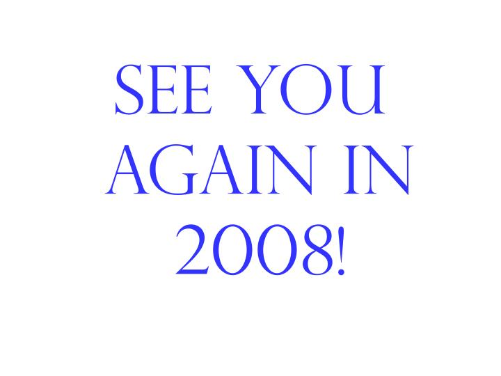 See you again in 2008!