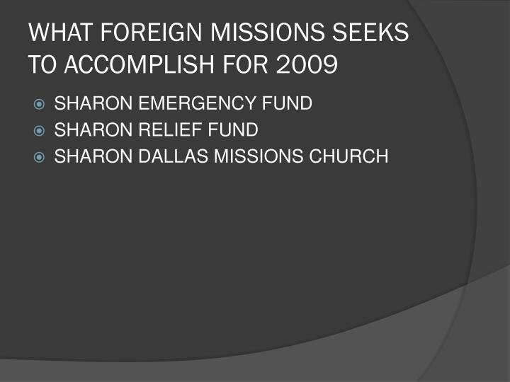 WHAT FOREIGN MISSIONS SEEKS TO ACCOMPLISH FOR 2009