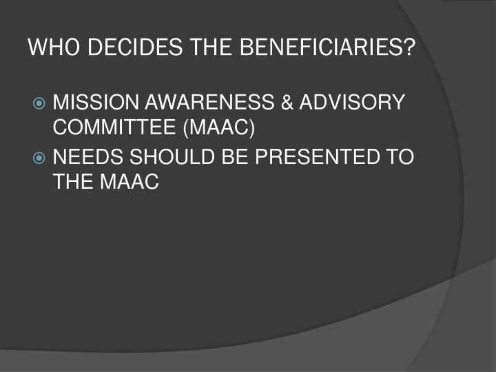 WHO DECIDES THE BENEFICIARIES?