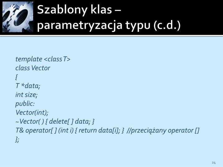 Szablony klas – parametryzacja typu (c.d.)
