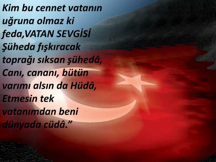 Kim bu cennet vatanın uğruna olmaz ki feda,VATAN SEVGİSİ
