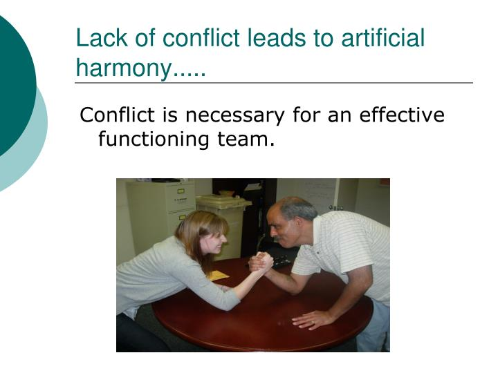 Lack of conflict leads to artificial harmony.....